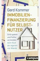 Immobilienfinanzierung für Selbstnutzer: Geld sparen und Fehler vermeiden beim Kauf der eigenen vier Wände Broschiert
