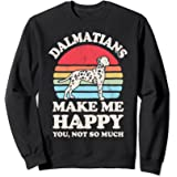 Dalmatians Make Me Happy You Not So Much Funny Retro Vintage Sweatshirt