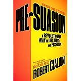 Pre-Suasion: A Revolutionary Way to Influence and Persuade