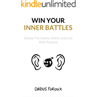 Win Your Inner Battles: Defeat The Enemy Within and Live With Purpose
