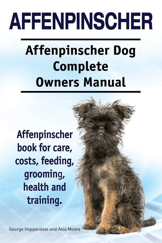 Affenpinscher. Affenpinscher Dog Complete Owners Manual. Affenpinscher book for care, costs, feeding, grooming, health…