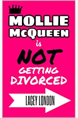 Mollie McQueen is NOT Getting Divorced: The laugh-out-loud romcom series you won't be able to put down! (Mollie McQueen Book 1) Kindle Edition
