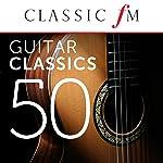 50 Guitar Classics (By Classic FM)