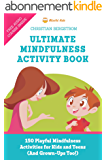Ultimate Mindfulness Activity Book: 150 Playful Mindfulness Activities for Kids and Teens (and Grown-Ups too!) (English Edition)