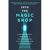 Into the Magic Shop: A neurosurgeon's true story of the life-changing magic of mindfulness and compassion that inspired…