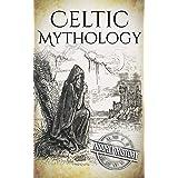 Celtic Mythology: A Concise Guide to the Gods, Sagas and Beliefs (Greek Mythology - Norse Mythology - Egyptian Mythology - Ce