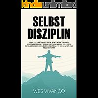 Selbstdisziplin: Prokrastination stoppen, Konzentration und Selbstvertrauen stärken, Emotionen kontrollieren…