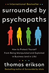 Surrounded by Psychopaths: How to Protect Yourself from Being Manipulated and Exploited in Business (and in Life) Hardcover