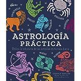 Astrología Práctica. Utiliza la sabiduría de las estrellas en tu vida diaria