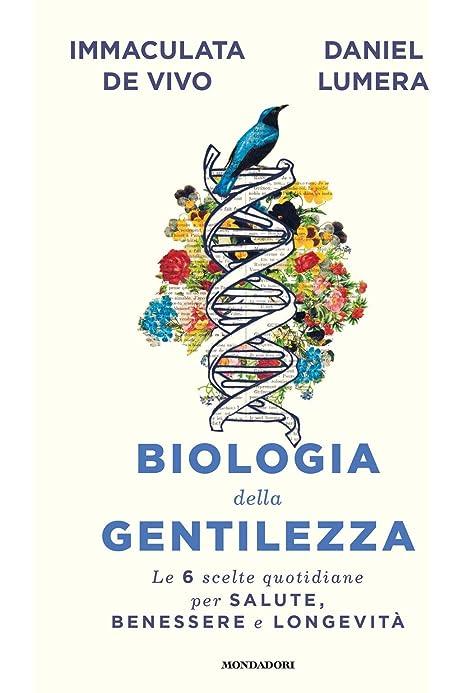Biologia Della Gentilezza Le 6 Scelte Quotidiane Per Salute Benessere E Longevita Amazon It Lumera Daniel De Vivo Immaculata Libri