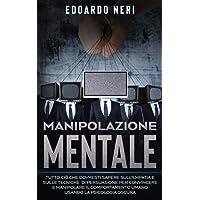 Manipolazione Mentale: Tutto ciò che dovresti sapere sull'empatia e sulle tecniche di persuasione per convincere e…
