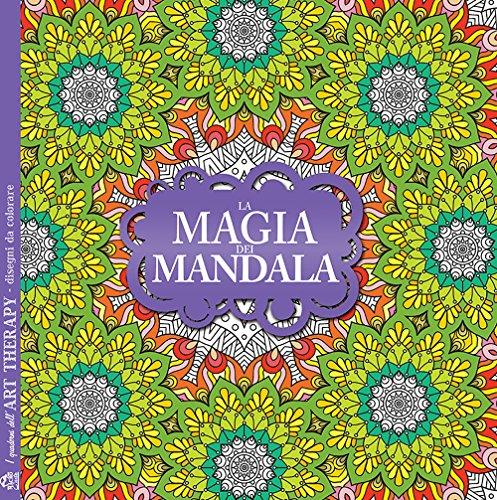 La magia dei mandala. I quaderni dell'Art Therapy. Disegni da colorare