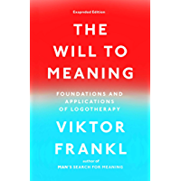 The Will to Meaning: Foundations and Applications of Logotherapy (English Edition)