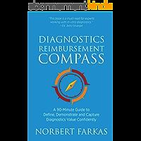 Diagnostics Reimbursement Compass: A 90-Minute Guide to Define, Demonstrate and Capture Diagnostics Value Confidently…