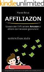 Affiliazon - Lavora con l'affiliazione Amazon e ottieni commissioni giornaliere: Contiene 8 casi studio