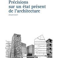 Précisions sur un état présent de l'architecture: Architecture et théories, XIXe-XXe siècles.