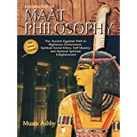 Inroduction to Maat Philosophy: Introduction to Maat Philosophy: Ancient Egyptian Ethics & Metaphysics (Spiritual…
