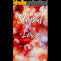 Stupid Love: Liebe hält sich an keinen Plan: Liebesroman