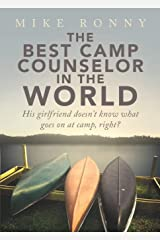 The Best Camp Counselor in the World: His Girlfriend Doesn't Know What Goes on at Camp, Right? by Mike Ronny (17-Sep-2013) Paperback Paperback