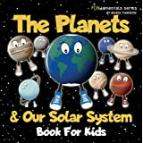 The Planets & Our Solar System Book For Kids: A fun space facts & picture book for kids! Learn about astronomy, the Sun, Moon