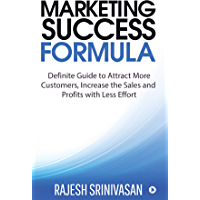 Marketing Success Formula : Definitive Guide to Attract more Customers, increase the Sales and Profits with less effort