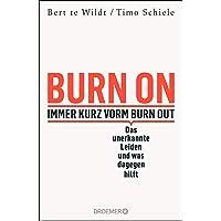 Burn On: Immer kurz vorm Burn Out: Das unerkannte Leiden und was dagegen hilft (Verdeckte Depressionen erkennen…