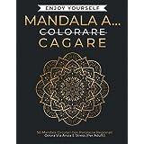 Mandala a…Cagare: 50 Mandala Circolari Con Parolacce Regionali: Colora Via Ansia E Stress (Per Adulti).