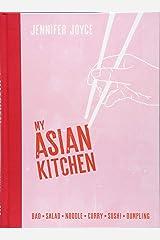 My Asian Kitchen: Bao * Salad * Noodle * Curry * Sushi * Dumpling * Hardcover