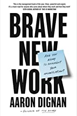 Brave New Work: Are You Ready to Reinvent Your Organization? Paperback