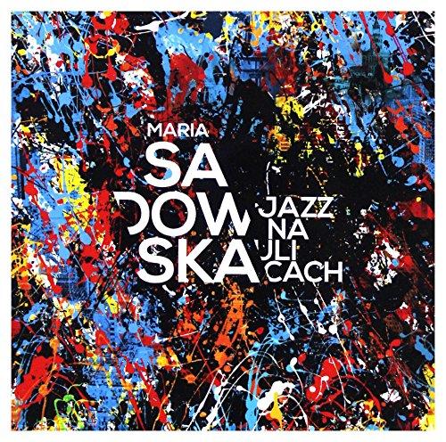 Maria Sadowska: Jazz na ulicach [CD]