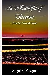 A Handful of Secrets: A Hidden World Novel (Hidden World Novels) Paperback