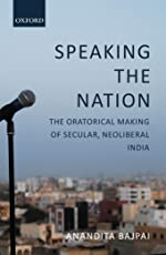 Speaking the Nation: The Oratorical Making of Secular, Neoliberal India