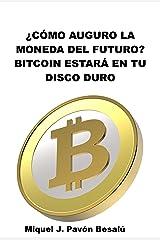 ¿Cómo auguro que será la moneda del futuro?: Bitcoin estará en tu disco duro Versión Kindle