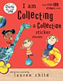 I Am Collecting: A Collection Sticker Stories [With Stickers] (Charlie and Lola)