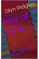 Key of Love: The Serpentine Myth Pt2 Kindle Edition
