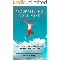 Programming Your Mind: Manifest Your Goals and Become Successful