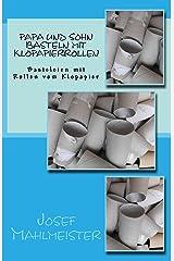 Papa und Sohn basteln mit Klopapierrollen: Basteleien mit Rollen vom Klopapier (Kindergarten und Grundschule 4) Kindle Ausgabe