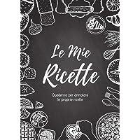 Le Mie RICETTE: Quaderno per annotare le proprie ricette   220 pagine, 100 ricette, Formato A4   2 pagine per ricetta…