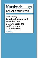 Kaputtoptimieren und Totverbessern: Eine kurze Geschichte des Managements als Schalatanerie Kindle Ausgabe