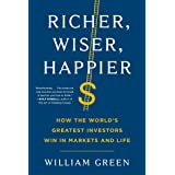 Richer, Wiser, Happier: How the World's Greatest Investors Win in Markets and Life