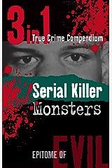 Serial Killer Monsters (3-in-1 True Crime Compendium) (Epitome of Evil) Kindle Edition