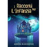 I Racconti per L'Infanzia: 2 libri in 1: Fiabe della Buonanotte + Favole per Bambini. Una Grande Raccolta di Storie per…