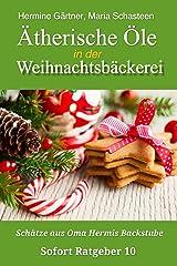 Ätherische Öle in der Weihnachtsbäckerei: Schätze aus Oma Hermis Backstube (Sofort Ratgeber 10) Kindle Ausgabe