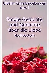 Single Gedichte und Gedichte über die Liebe 3: Hochdeutsch (U-Bahn Karlis Eingebungen) Kindle Ausgabe