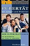 Pubertät bei Jungen und Mädchen. Der Elternratgeber. Für die Erziehung der Kinder im Jugendalter.