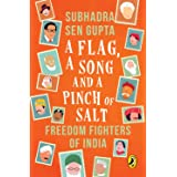 A Flag A Song and A Pinch of Salt: Freedom Fighters of India