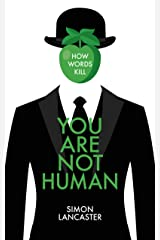 You Are Not Human: How Words Kill Kindle Edition