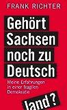 Gehört Sachsen noch zu Deutschland?: Meine Erfahrungen in einer fragilen Demokratie