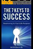 The 7 Keys to Success: Awakening to Your Life Purpose