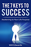 The 7 Keys to Success: Awakening to Your Life Purpose